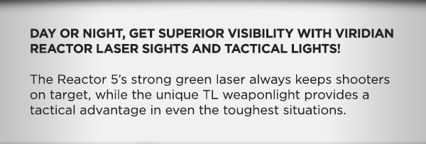 Day or night, get superior visibility with Viridian Reactor laser sights and tactical lights!